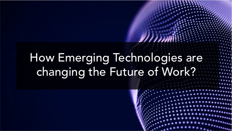 How Emerging Technologies are changing the Future of Work?